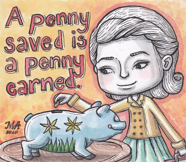 expounding on the phrase a penny saved is a penny earned A penny saved is a penny earned also, a penny saved is a penny gained  meaning this phrase advises people to be cautious of their money and have  savings.